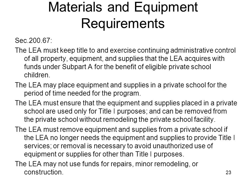 Materials and Equipment Requirements Sec.200.67: The LEA must keep title to and exercise continuing administrative control of all property, equipment,