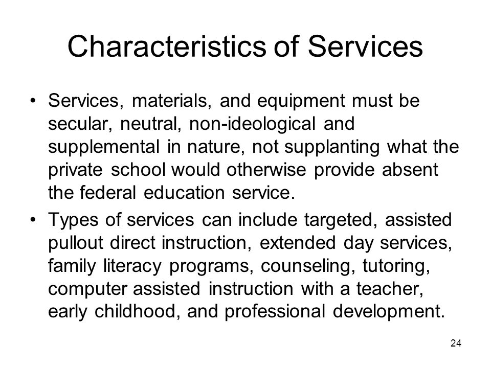 Characteristics of Services Services, materials, and equipment must be secular, neutral, non-ideological and supplemental in nature, not supplanting w