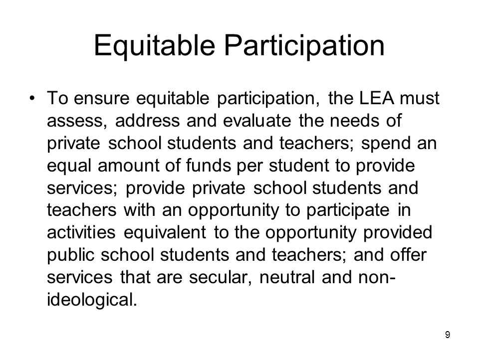 Equitable Participation To ensure equitable participation, the LEA must assess, address and evaluate the needs of private school students and teachers