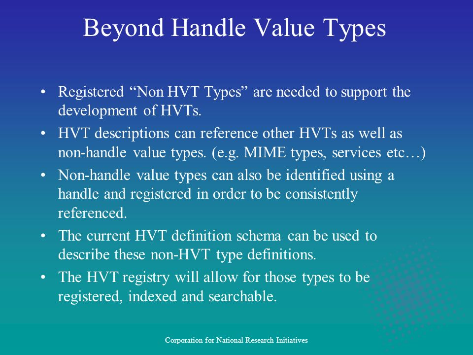 Corporation for National Research Initiatives Beyond Handle Value Types Registered Non HVT Types are needed to support the development of HVTs.