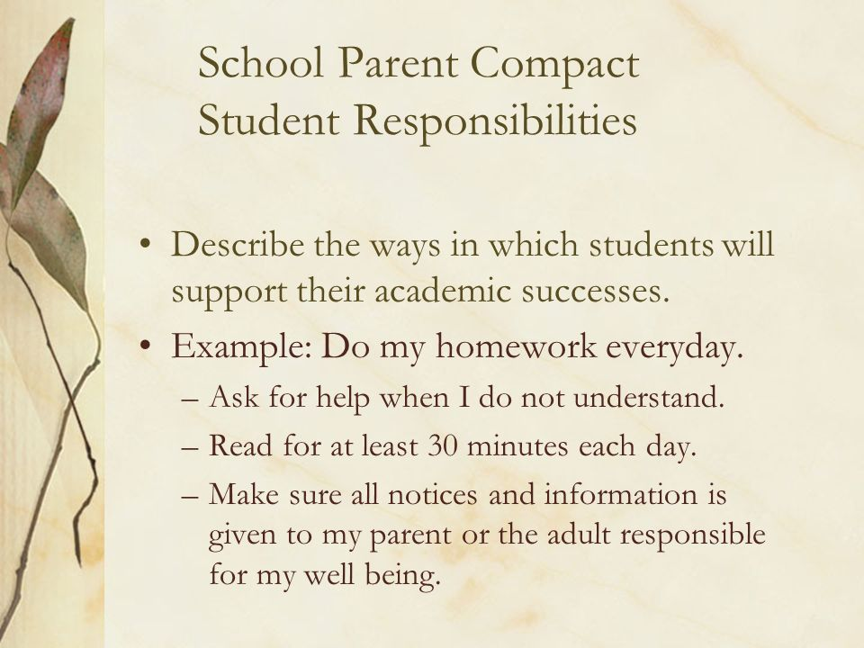 School Parent Compact Student Responsibilities Describe the ways in which students will support their academic successes. Example: Do my homework ever