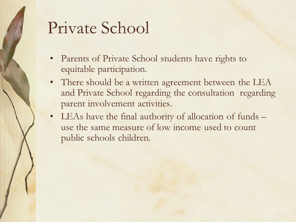 Private School Parents of Private School students have rights to equitable participation. There should be a written agreement between the LEA and Priv
