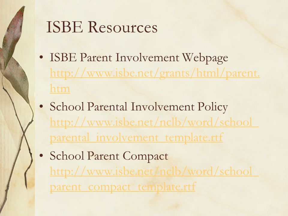 ISBE Resources ISBE Parent Involvement Webpage http://www.isbe.net/grants/html/parent. htm http://www.isbe.net/grants/html/parent. htm School Parental