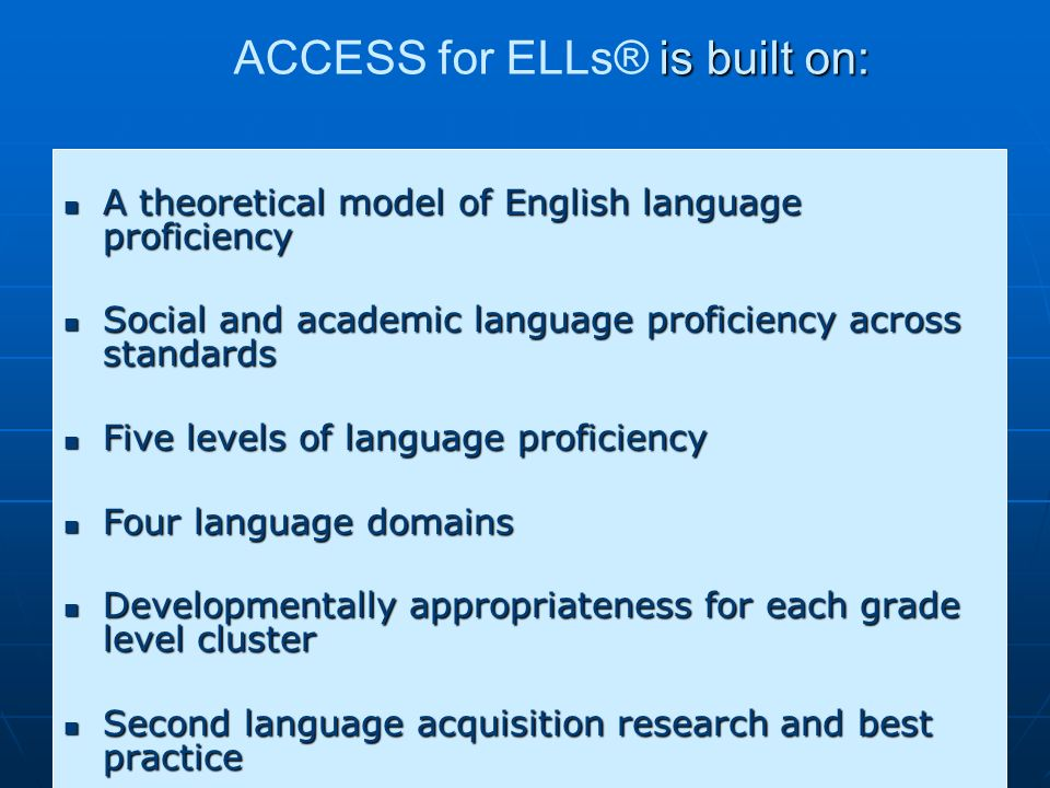 is built on: ACCESS for ELLs® is built on: A theoretical model of English language proficiency A theoretical model of English language proficiency Soc