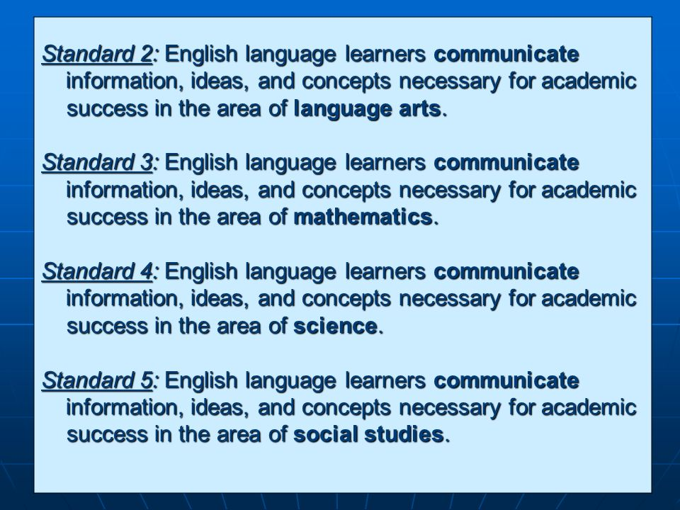 Standard 2: English language learners communicate information, ideas, and concepts necessary for academic success in the area of language arts. inform