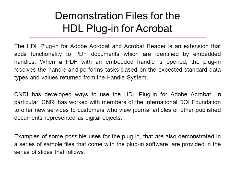 Demonstration Files for the HDL Plug-in for Acrobat The HDL Plug-in for Adobe Acrobat and Acrobat Reader is an extension that adds functionality to PD