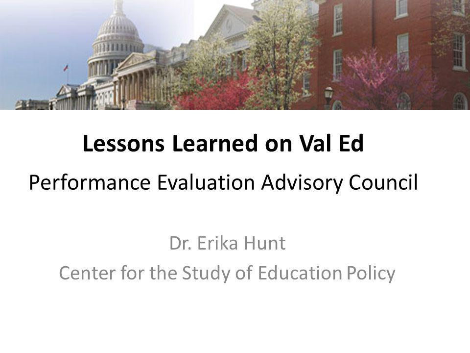Lessons Learned on Val Ed Performance Evaluation Advisory Council Dr.