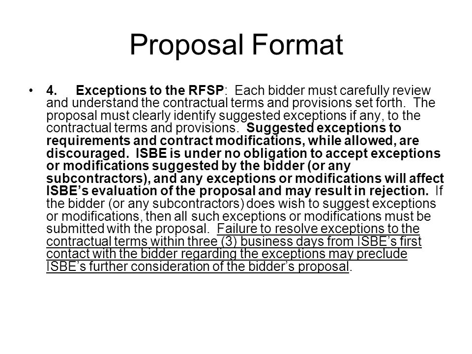 Proposal Format 4.Exceptions to the RFSP: Each bidder must carefully review and understand the contractual terms and provisions set forth. The proposa