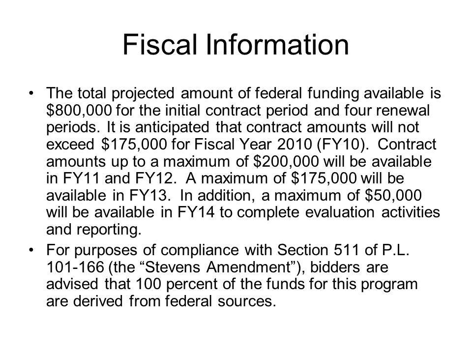 Fiscal Information The total projected amount of federal funding available is $800,000 for the initial contract period and four renewal periods. It is