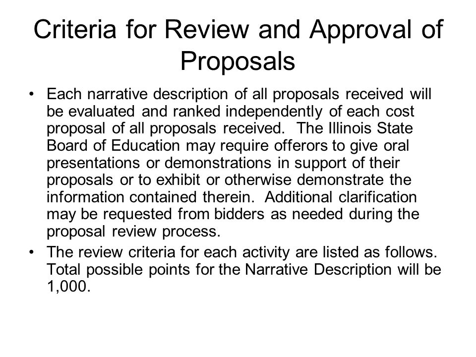 Criteria for Review and Approval of Proposals Each narrative description of all proposals received will be evaluated and ranked independently of each cost proposal of all proposals received.