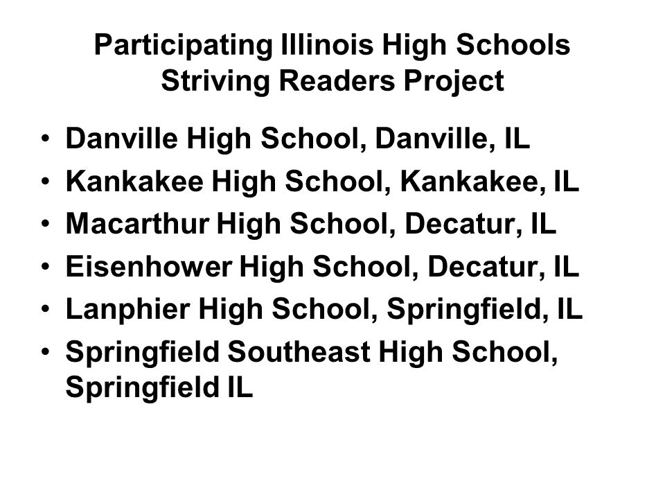 Participating Illinois High Schools Striving Readers Project Danville High School, Danville, IL Kankakee High School, Kankakee, IL Macarthur High Scho