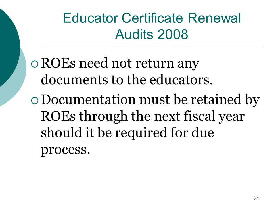 21 Educator Certificate Renewal Audits 2008 ROEs need not return any documents to the educators.