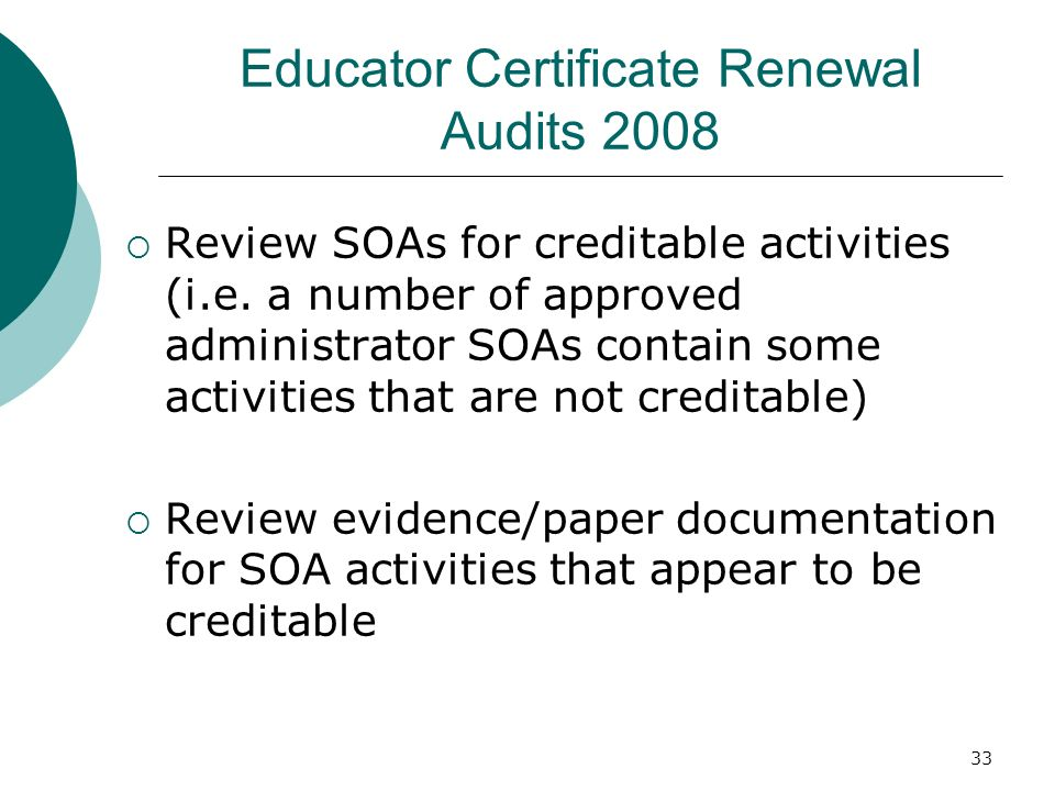 33 Educator Certificate Renewal Audits 2008 Review SOAs for creditable activities (i.e.
