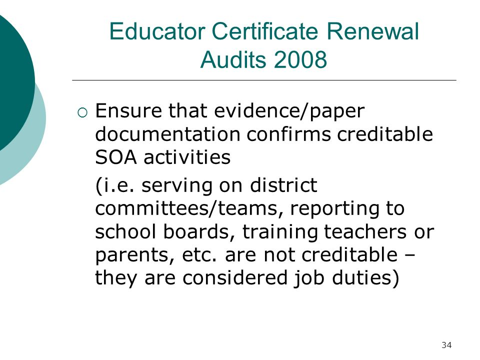 34 Educator Certificate Renewal Audits 2008 Ensure that evidence/paper documentation confirms creditable SOA activities (i.e.