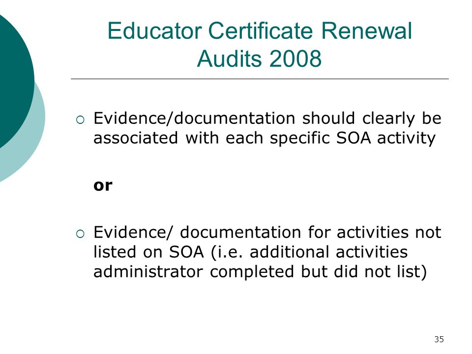 35 Educator Certificate Renewal Audits 2008 Evidence/documentation should clearly be associated with each specific SOA activity or Evidence/ documentation for activities not listed on SOA (i.e.