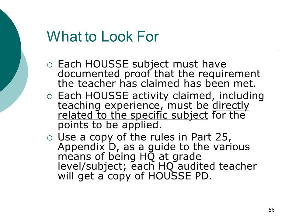56 What to Look For Each HOUSSE subject must have documented proof that the requirement the teacher has claimed has been met.