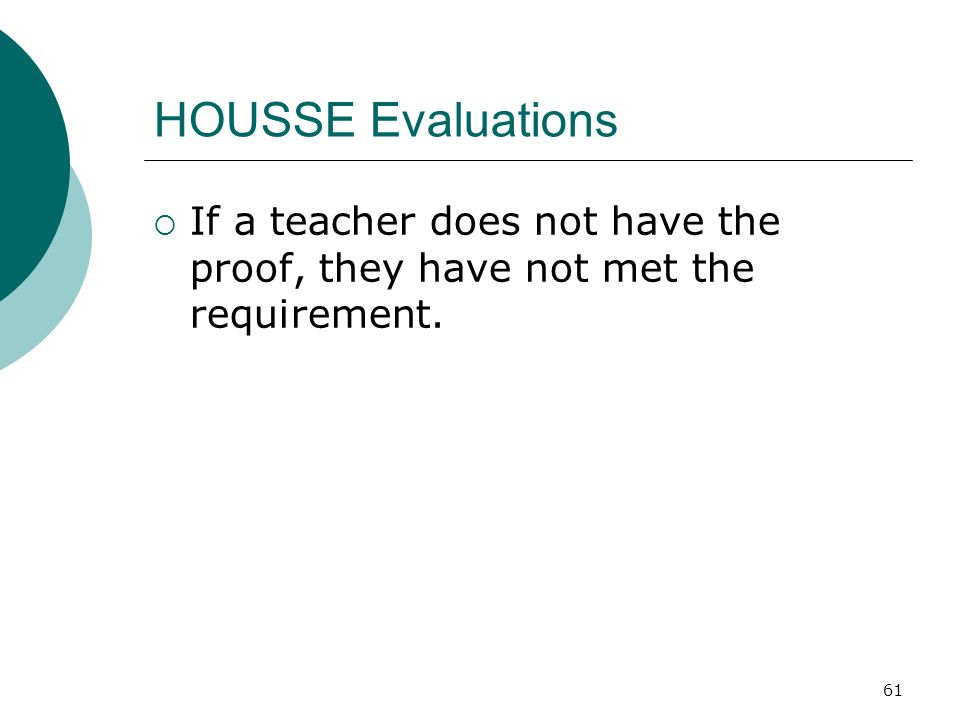 61 HOUSSE Evaluations If a teacher does not have the proof, they have not met the requirement.