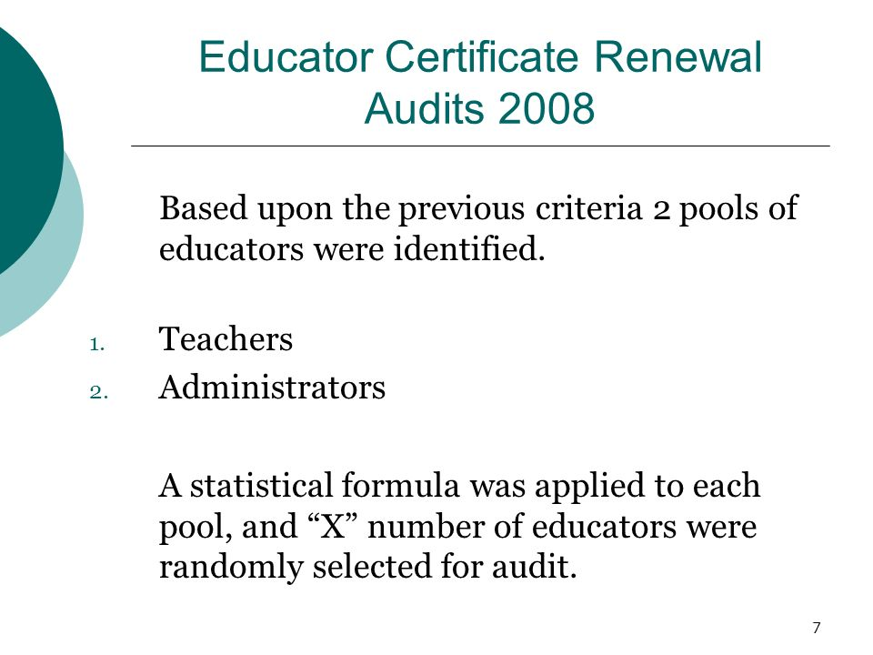 7 Educator Certificate Renewal Audits 2008 Based upon the previous criteria 2 pools of educators were identified.