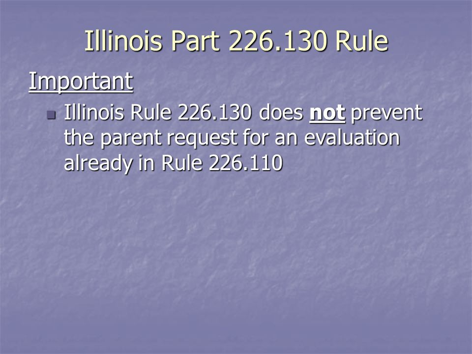 Illinois Part Rule Important Illinois Rule does not prevent the parent request for an evaluation already in Rule Illinois Rule does not prevent the parent request for an evaluation already in Rule