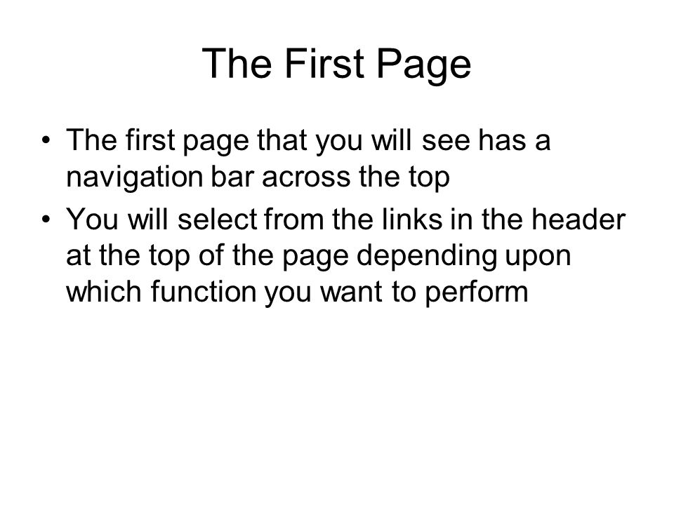 The First Page The first page that you will see has a navigation bar across the top You will select from the links in the header at the top of the page depending upon which function you want to perform