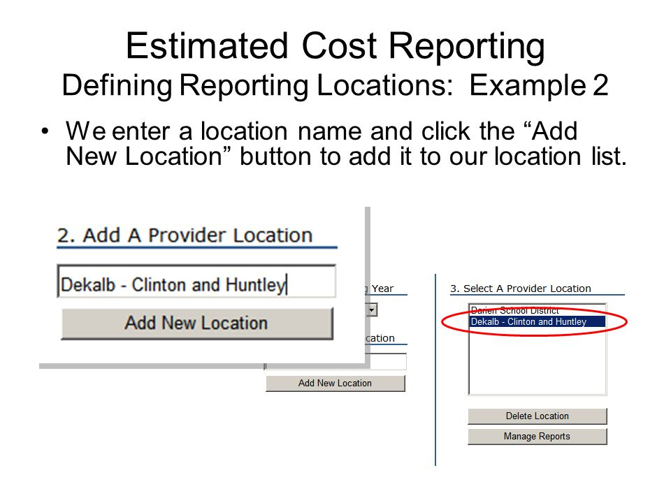 Estimated Cost Reporting Defining Reporting Locations: Example 2 We enter a location name and click the Add New Location button to add it to our locat