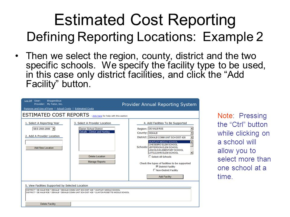 Estimated Cost Reporting Defining Reporting Locations: Example 2 Then we select the region, county, district and the two specific schools.