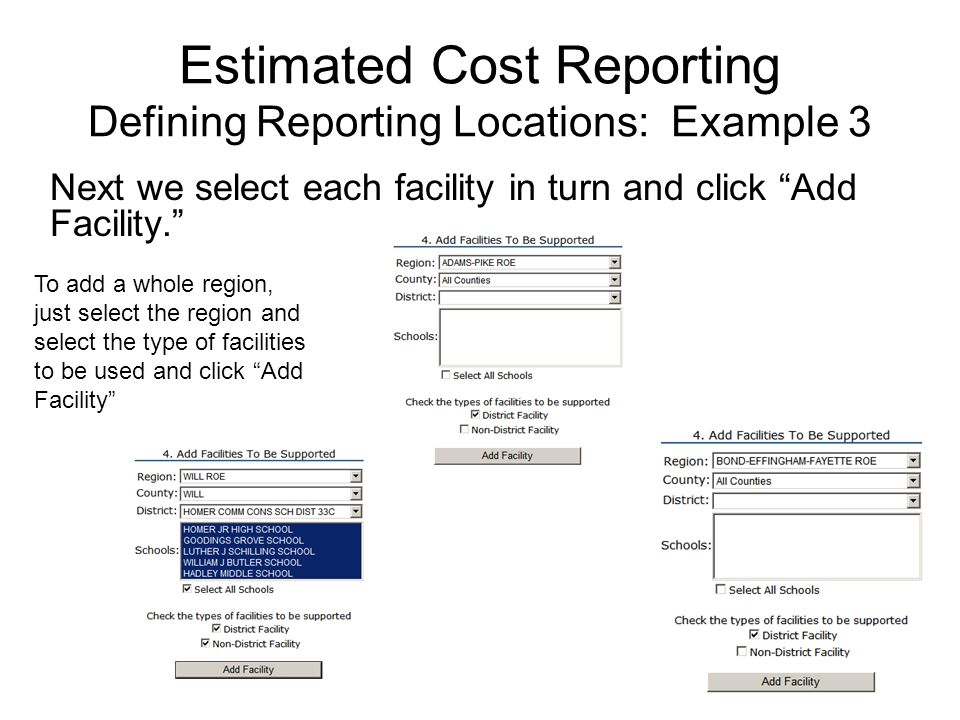 Estimated Cost Reporting Defining Reporting Locations: Example 3 Next we select each facility in turn and click Add Facility.