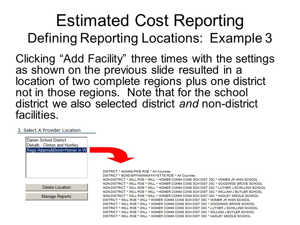Estimated Cost Reporting Defining Reporting Locations: Example 3 Clicking Add Facility three times with the settings as shown on the previous slide re