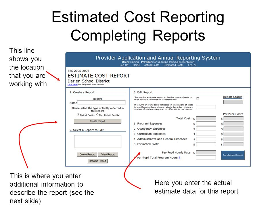 Estimated Cost Reporting Completing Reports This line shows you the location that you are working with This is where you enter additional information