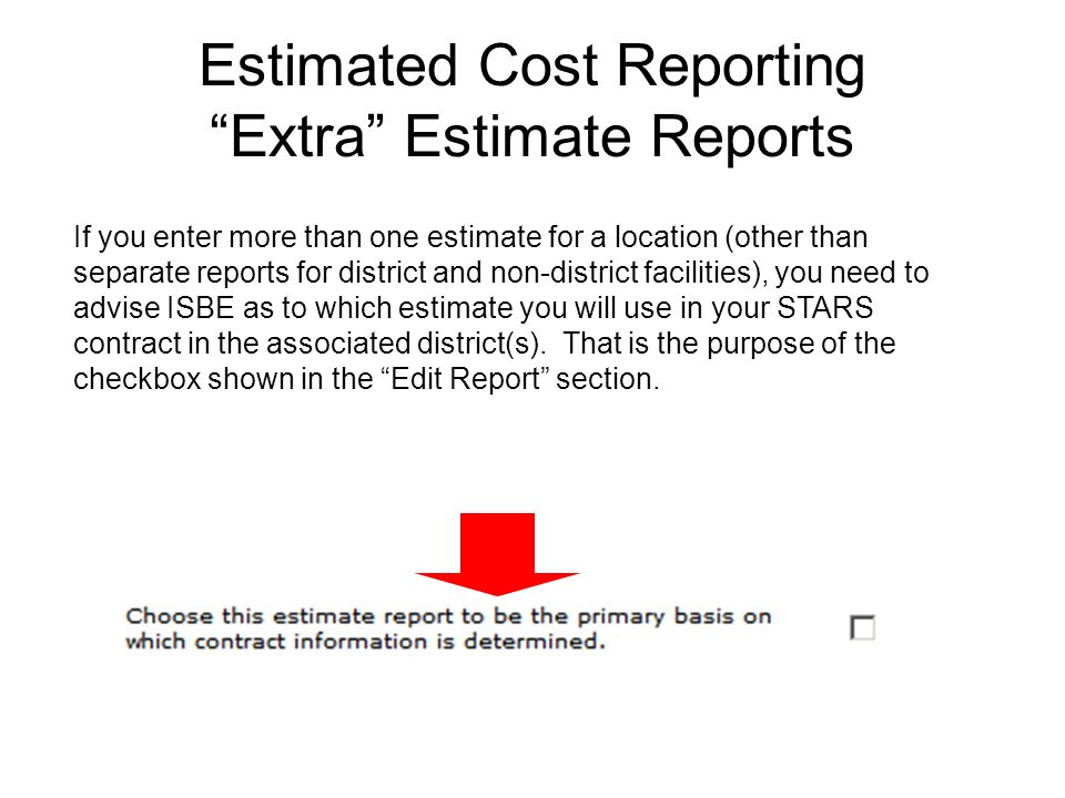Estimated Cost Reporting Extra Estimate Reports If you enter more than one estimate for a location (other than separate reports for district and non-d