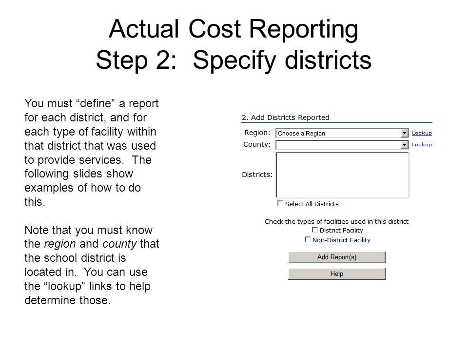 Actual Cost Reporting Step 2: Specify districts You must define a report for each district, and for each type of facility within that district that was used to provide services.