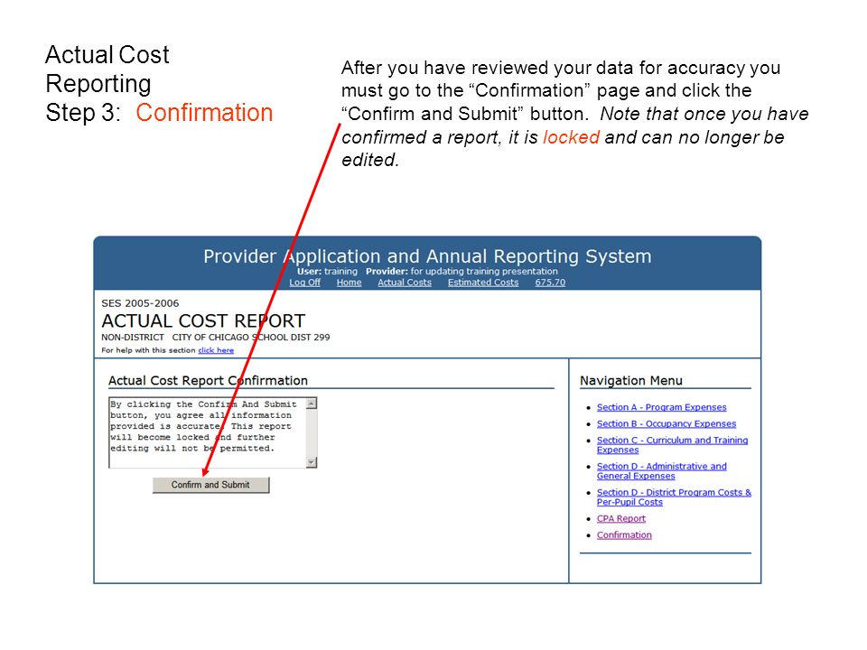 Actual Cost Reporting Step 3: Confirmation After you have reviewed your data for accuracy you must go to the Confirmation page and click the Confirm and Submit button.