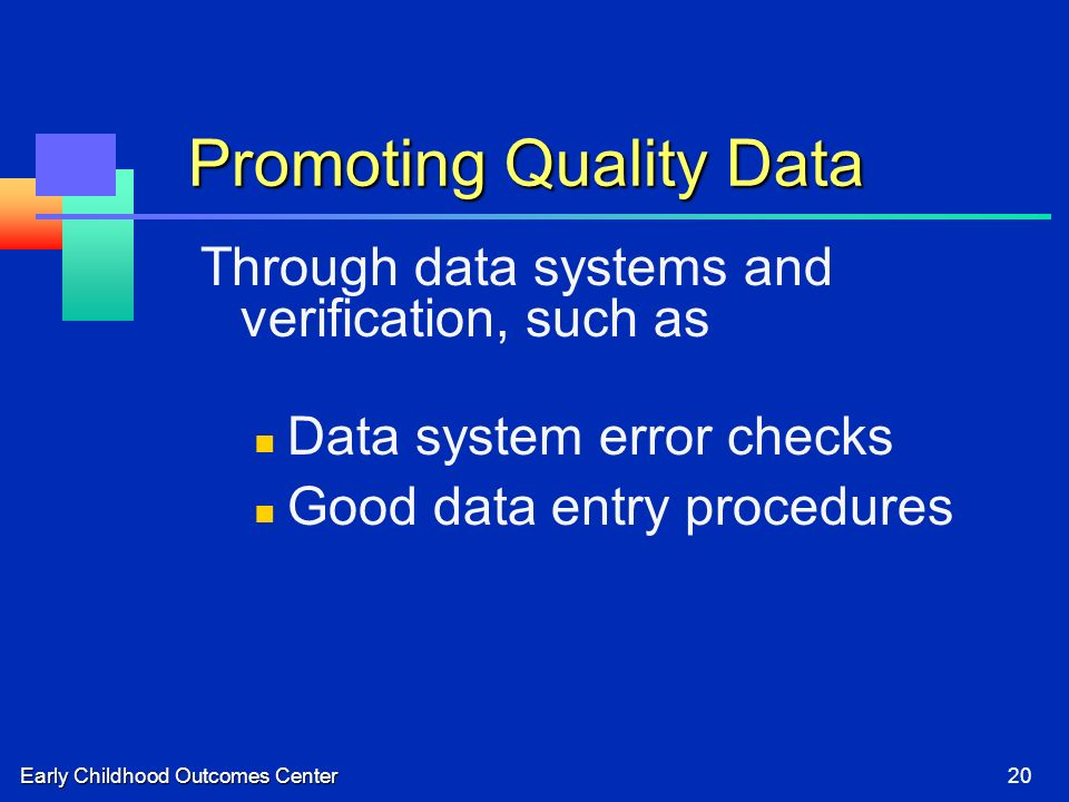 Early Childhood Outcomes Center20 Promoting Quality Data Through data systems and verification, such as Data system error checks Good data entry proce