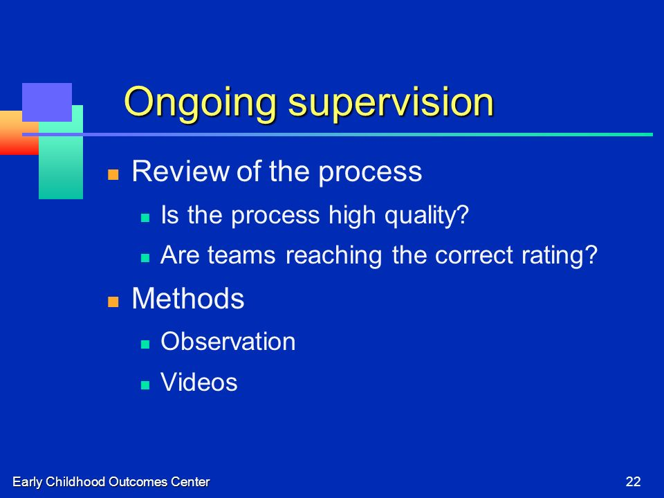 Early Childhood Outcomes Center22 Ongoing supervision Review of the process Is the process high quality? Are teams reaching the correct rating? Method