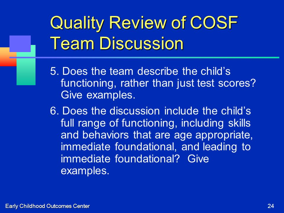 Early Childhood Outcomes Center24 Quality Review of COSF Team Discussion 5. Does the team describe the childs functioning, rather than just test score