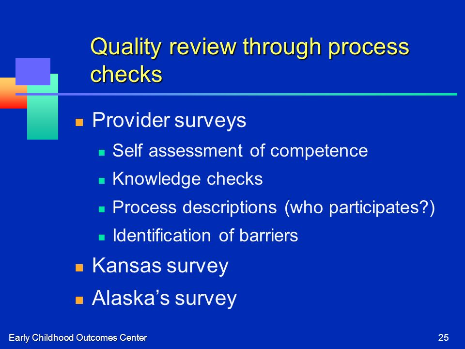 Early Childhood Outcomes Center25 Quality review through process checks Provider surveys Self assessment of competence Knowledge checks Process descri
