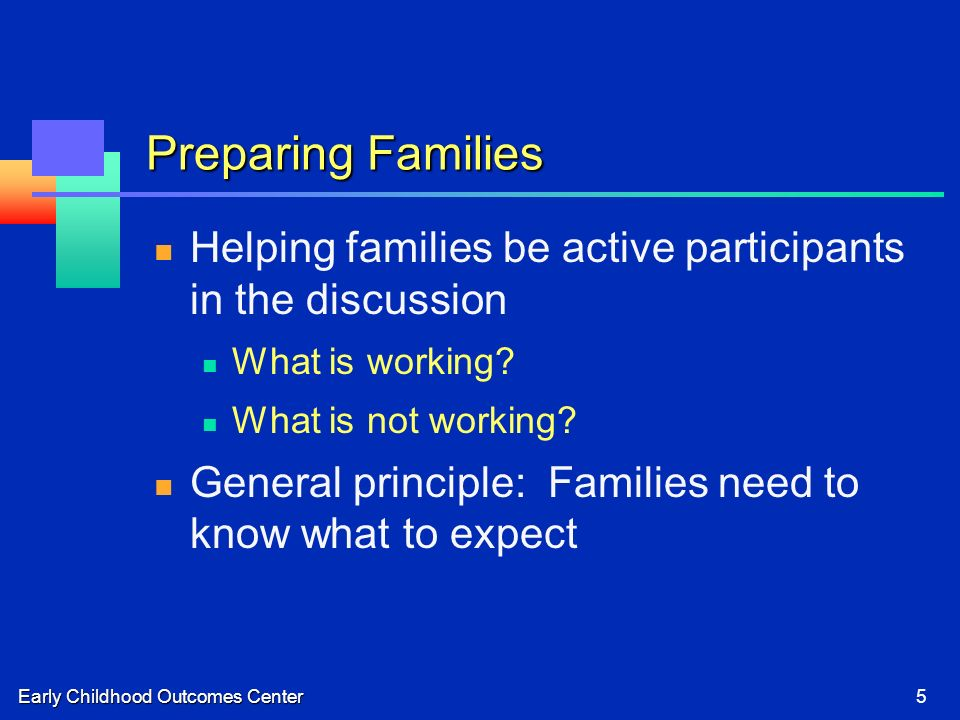 5 Preparing Families Helping families be active participants in the discussion What is working? What is not working? General principle: Families need