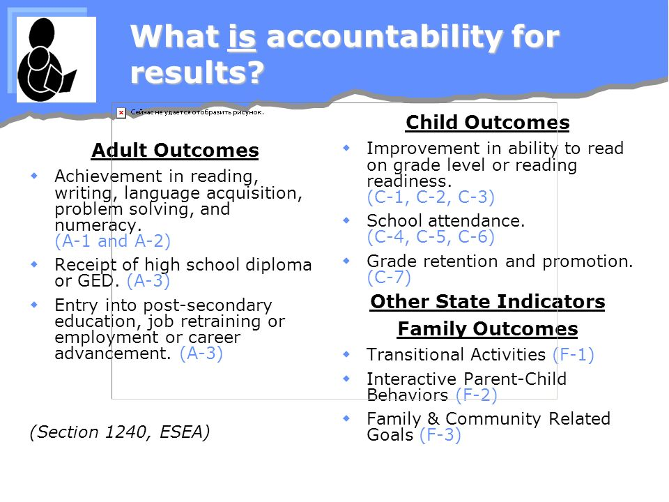 What is accountability for results? Adult Outcomes Achievement in reading, writing, language acquisition, problem solving, and numeracy. (A-1 and A-2)