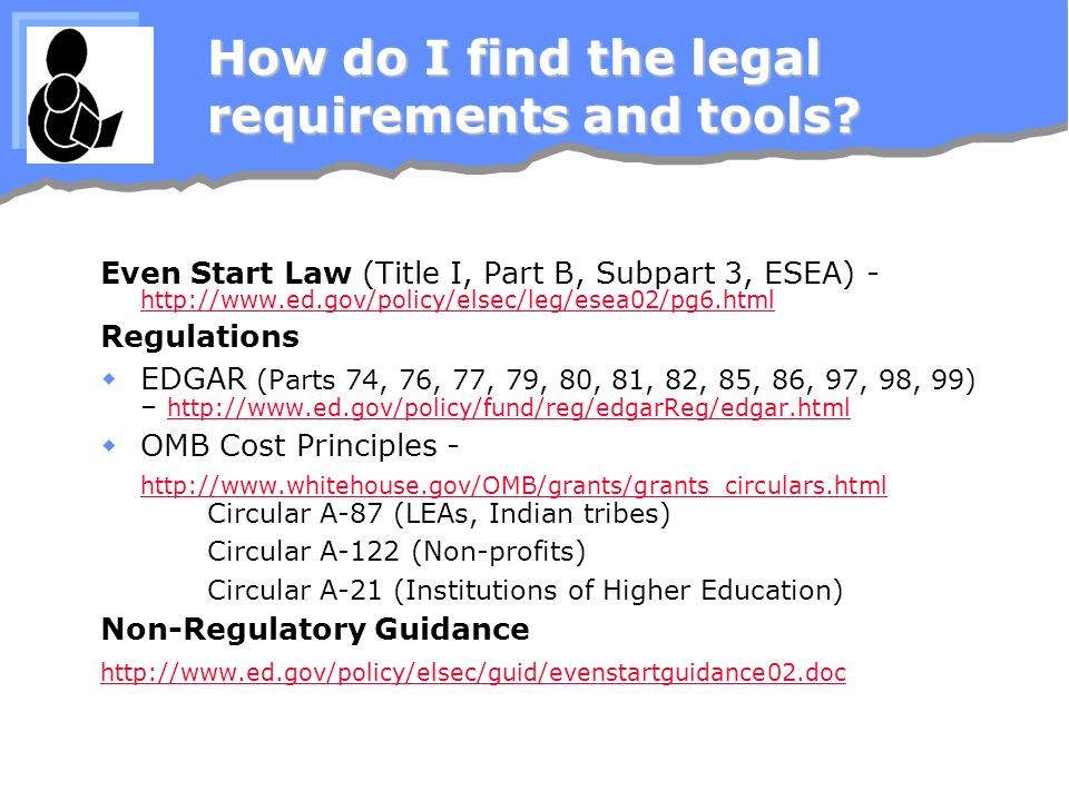 How do I find the legal requirements and tools? Even Start Law (Title I, Part B, Subpart 3, ESEA) - http://www.ed.gov/policy/elsec/leg/esea02/pg6.html