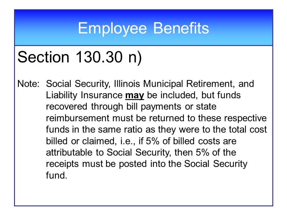 Employee Benefits Section 130.30 n) Note:Social Security, Illinois Municipal Retirement, and Liability Insurance may be included, but funds recovered
