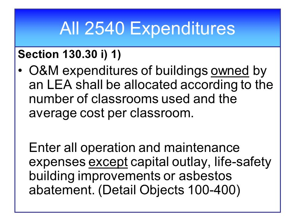 All 2540 Expenditures Section 130.30 i) 1) O&M expenditures of buildings owned by an LEA shall be allocated according to the number of classrooms used