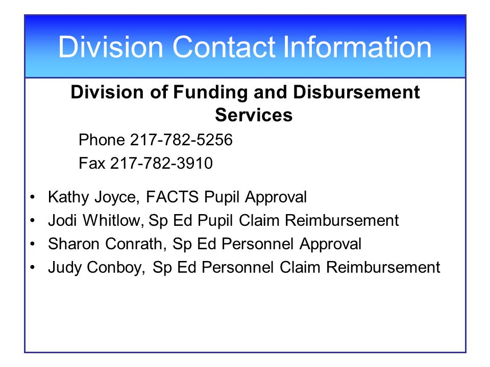 Division Contact Information Division of Funding and Disbursement Services Phone 217-782-5256 Fax 217-782-3910 Kathy Joyce, FACTS Pupil Approval Jodi