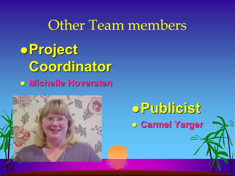 Other Team members l Project Coordinator l Michelle Hoversten l Publicist l Carmel Yarger