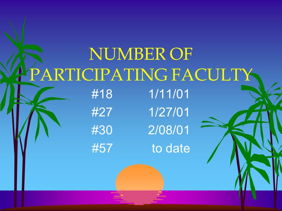 NUMBER OF PARTICIPATING FACULTY #181/11/01 #271/27/01 #302/08/01 #57 to date