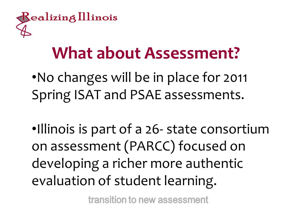 What about Assessment. No changes will be in place for 2011 Spring ISAT and PSAE assessments.