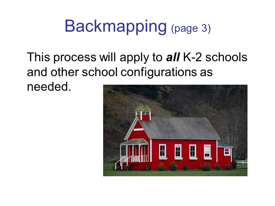 Backmapping (page 3) This process will apply to all K-2 schools and other school configurations as needed.