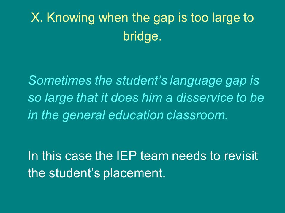 X.Knowing when the gap is too large to bridge.