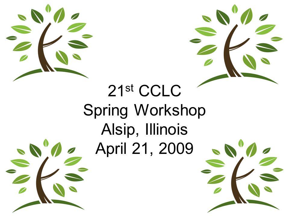21 st CCLC Spring Workshop Alsip, Illinois April 21, 2009