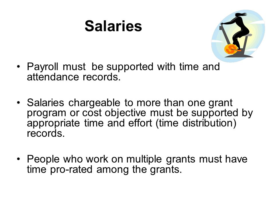 Salaries Payroll must be supported with time and attendance records.