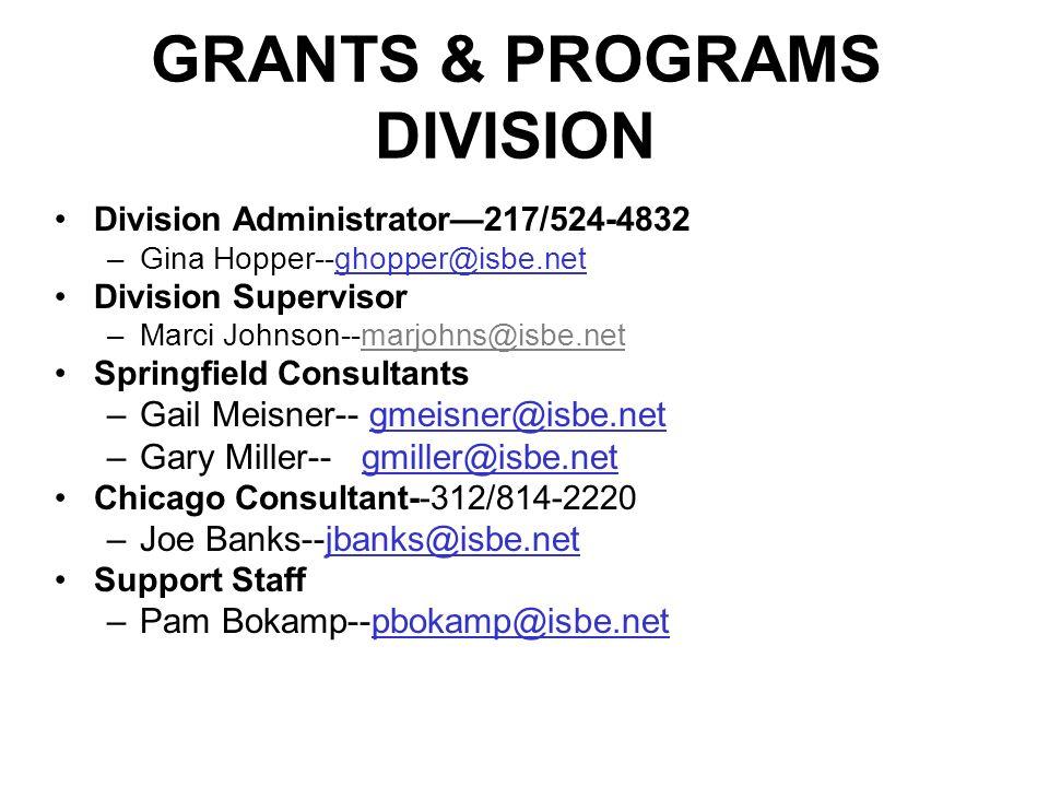 GRANTS & PROGRAMS DIVISION Division Administrator217/524-4832 –Gina Hopper--ghopper@isbe.netghopper@isbe.net Division Supervisor –Marci Johnson--marjohns@isbe.net Springfield Consultants –Gail Meisner-- gmeisner@isbe.netgmeisner@isbe.net –Gary Miller-- gmiller@isbe.netgmiller@isbe.net Chicago Consultant--312/814-2220 –Joe Banks--jbanks@isbe.netjbanks@isbe.net Support Staff –Pam Bokamp--pbokamp@isbe.netpbokamp@isbe.net